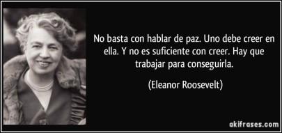 frase-no-basta-con-hablar-de-paz-uno-debe-creer-en-ella-y-no-es-suficiente-con-creer-hay-que-trabajar-eleanor-roosevelt-128012